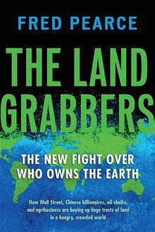 Book review: 'Landgrabbers' offers a bleak picture of land grabs by corporations for agriculture or resource exploitation and equally appalling 'green grabs' by conservationists